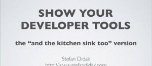 June 2013 Slides: Share Your Developer Tools: Stefan Didak