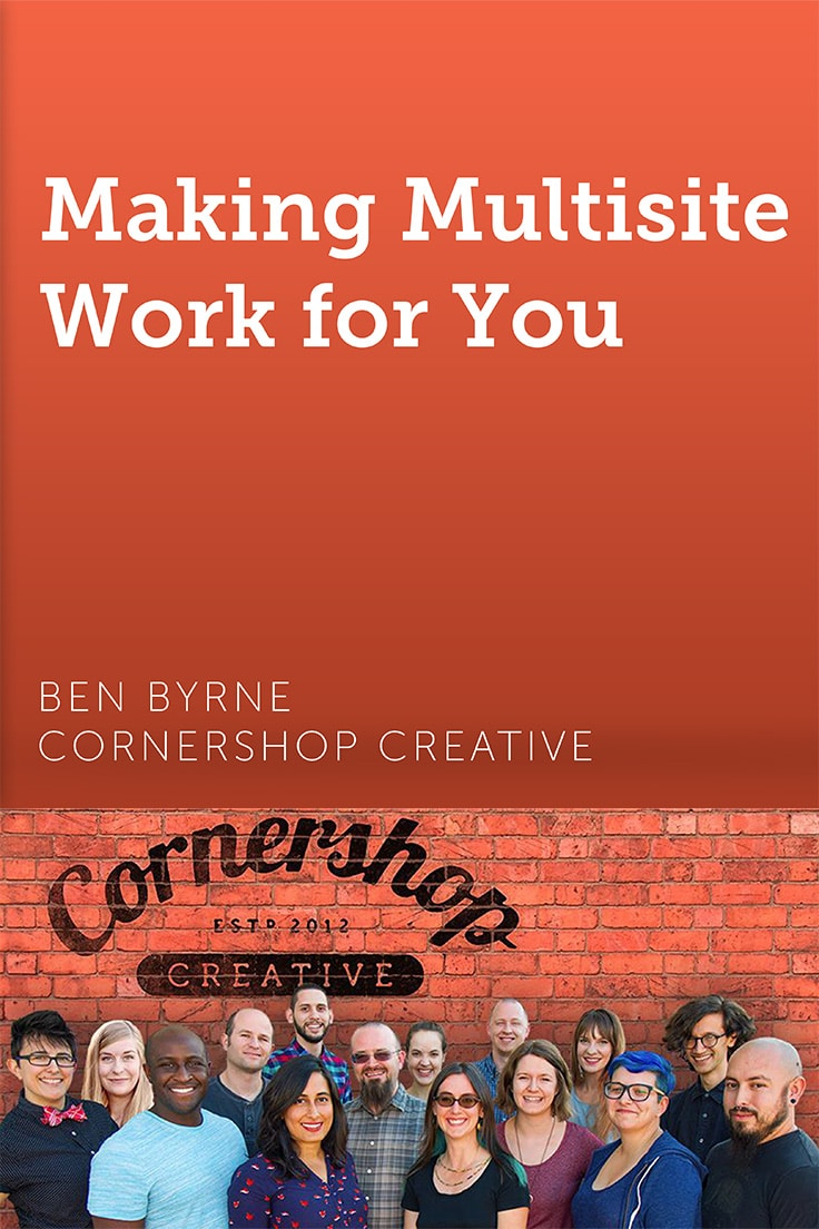 Making Multisite Work for You presentation by Ben Byrne